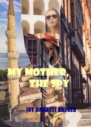 My Mother -The Spy ebook by Joy Bassetti Kruger