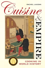 Cuisine and Empire - Cooking in World History ebook by Rachel Laudan