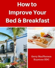 How to Improve your Your Bed & Breakfast Success ebook by Gerry MacPherson