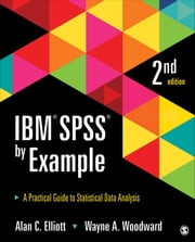 IBM SPSS by Example - A Practical Guide to Statistical Data Analysis ebook by Alan C. Elliott,Wayne A. Woodward