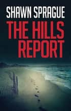 The Hills Report ebook by Shawn Sprague