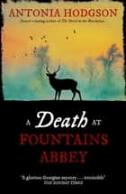 A Death at Fountains Abbey ebook by Antonia Hodgson
