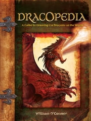Dracopedia - A Guide to Drawing the Dragons of the World ebook by William O'Connor