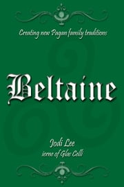 Beltaine: Creating New Pagan Family Traditions ebook by Jodi Lee