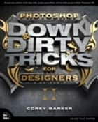 Photoshop Down & Dirty Tricks for Designers, Volume 2 ebook by Corey Barker