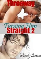 Turning Him Straight 2: Threeway (MILF/Cougar Erotica/Threesome) ebook by Mandy Lorena