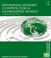 Rethinking Border Control for a Globalizing World - A Preferred Future ebook by Leanne Weber