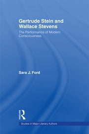 Gertrude Stein and Wallace Stevens - The Performance of Modern Consciousness ebook by Sara J. Ford