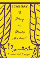 "I Can Say, ""I Slept in Saudi Arabia!"" ebook by Eleanor M. Hodges"