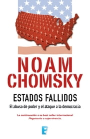 Estados Fallidos - El abuso de poder y ataque a la democracia ebook by Noam Chomsky