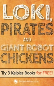 Loki, Pirates and Giant Robot Chickens - Try 3 Kelpies Books for FREE ebook by E. B. Colin,Robert J. Harris,Alex McCall,Alexander Smith