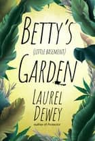 Betty's (Little Basement) Garden ebook by Laurel Dewey