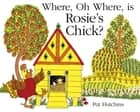 Where, Oh Where, is Rosie's Chick? ebook by Pat Hutchins