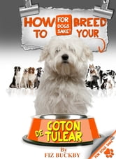 How to Breed your Coton de Tulear - Responsible Breeding for Coton de Tulear Owners ebook by Fiz Buckby