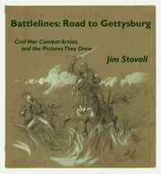 Battlelines: Road to Gettysburg - Civil War Combat Artists and the Pictures They Drew, #1 ebook by Jim Stovall