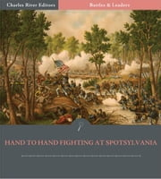 Battles & Leaders of the Civil War: Hand-To-Hand Fighting at Spotsylvania (Illustrated Edition) ebook by G. Norton Galloway