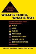 What's Toxic, What's Not ebook by Gary Ginsberg,Brian Toal
