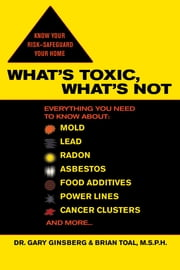 What's Toxic, What's Not ebook by Gary Ginsberg, Brian Toal