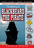 The Mystery of Blackbeard the Pirate ebook by Carole Marsh
