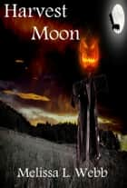 Harvest Moon ebook by Melissa L. Webb