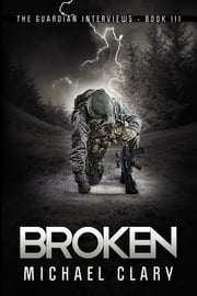 Broken (The Guardian Interviews Book 3) ebook by Michael Clary