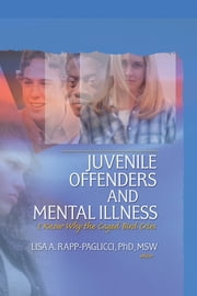 Juvenile Offenders and Mental Illness - I Know Why the Caged Bird Cries ebook by Lisa A. Rapp-Paglicci