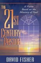 21st Century Pastor ebook by David C. Fisher