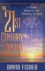 21st Century Pastor - A Vision Based on the Ministry of Paul ebook by David C. Fisher