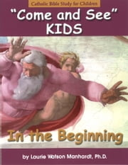 Come and See KIDS: In the Beginning ebook by Laurie Watson Manhardt