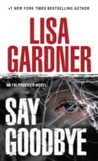 Say Goodbye ebook by Lisa Gardner