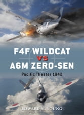 F4F Wildcat vs A6M Zero-sen - Pacific Theater 1942 ebook by Edward M. Young