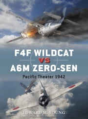 F4F Wildcat vs A6M Zero-sen - Pacific Theater 1942 ebook by Edward M. Young,Jim Laurier,Gareth Hector