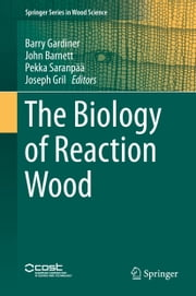The Biology of Reaction Wood ebook by Barry Gardiner,John Barnett,Pekka Saranpää,Joseph Gril