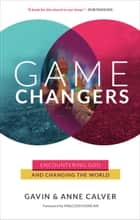 Game Changers - Encountering God and changing the world ebook by Gavin Calver