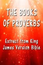 The Book of Proverbs - Extract from King James Version Bible ebook by King James
