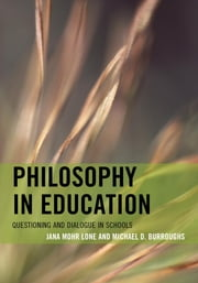 Philosophy in Education - Questioning and Dialogue in Schools ebook by Jana Mohr Lone,Michael D. Burroughs