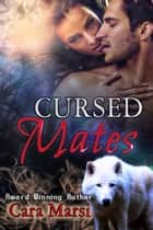Cursed Mates - Shifter Romance ebook by Cara Marsi