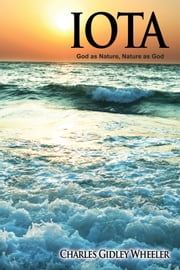 Iota - God as Nature, Nature as God ebook by Charles Gidley Wheeler