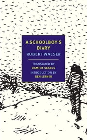 A Schoolboy's Diary and Other Stories ebook by Robert Walser,Damion Searls,Ben Lerner