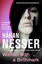 Woman with Birthmark: An Inspector Van Veeteren Mystery 4 ebook by Håkan Nesser