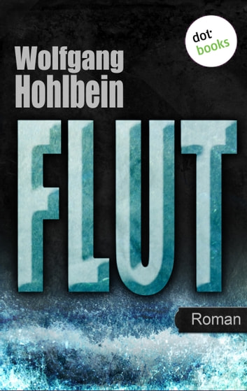 Flut - Roman. Elementis - Band 1 ebook by Wolfgang Hohlbein