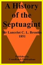 A History of the Septuagint ebook by Sir Lancelot C. L. Brenton