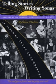 Telling Stories, Writing Songs - An Album of Texas Songwriters ebook by Kathleen Hudson,Sam  Phillips,B.B.  King