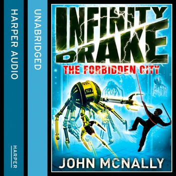 The Forbidden City (Infinity Drake, Book 2) audiobook by John McNally