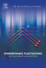 Hydrodynamic Fluctuations in Fluids and Fluid Mixtures ebook by Jose M. Ortiz de Zarate,Jan V. Sengers