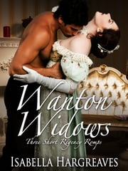 Wanton Widows: Three Short Regency Romps ebook by Isabella Hargreaves