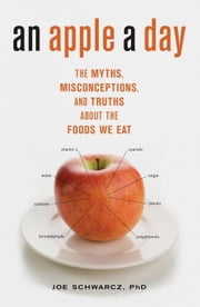 An Apple a Day - The Myths, Misconceptions, and Truths About the Foods We Eat ebook by Joe Schwarcz