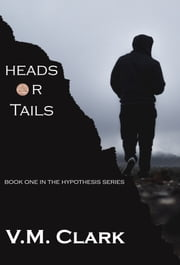 The Hypothesis: Heads or Tails ebook by V. M. Clark