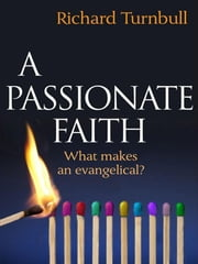 A Passionate Faith - What makes and evangelical? ebook by Richard Turnbull