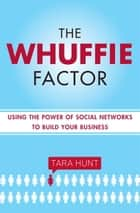 The Whuffie Factor ebook by Tara Hunt